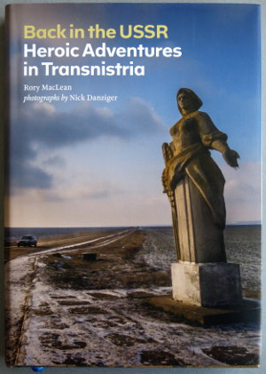 Rory MacLean and Nick Danziger, Back in the USSR: Heroic adventures in Transnistria